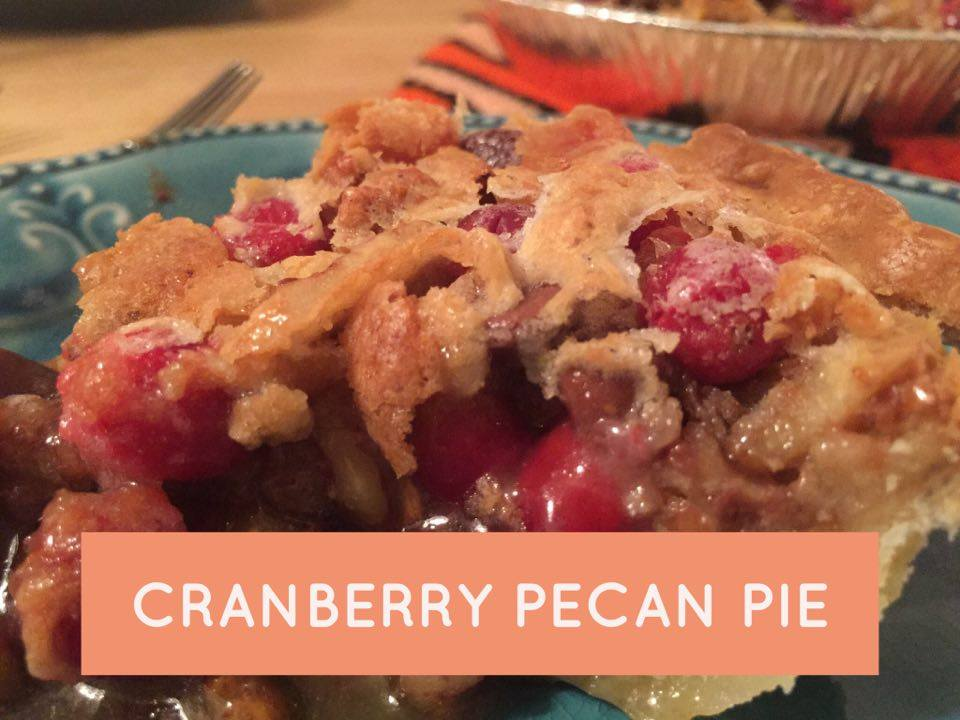 ​Holiday Recipes - Cranberry Pecan Pie